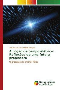 A noção de campo elétrico: Reflexões de uma futura professora