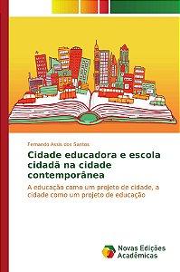 Cidade educadora e escola cidadã na cidade contemporânea