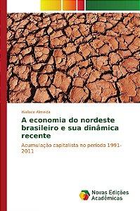 A economia do nordeste brasileiro e sua dinâmica recente