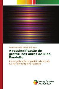 A ressignificação do graffiti nas obras de Nina Pandolfo