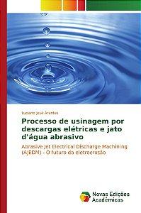Processo de usinagem por descargas elétricas e jato d'água abrasivo