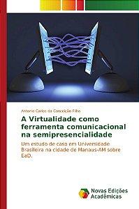 A Virtualidade como ferramenta comunicacional na semipresencialidade
