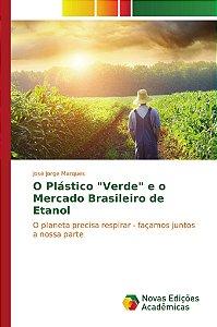 """O Plástico """"Verde"""" e o Mercado Brasileiro de Etanol"""