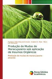 Produção de Mudas de Maracujazeiro sob aplicação de Insumos Orgânicos