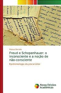 Freud e Schopenhauer: o inconsciente e a noção de não-consciente