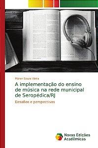 A implementação do ensino de música na rede municipal de Seropédica/RJ