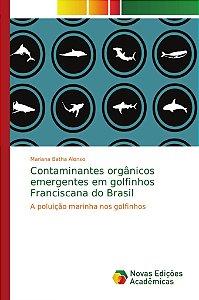 Contaminantes orgânicos emergentes em golfinhos Franciscana do Brasil