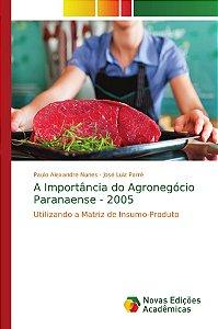 A Importância do Agronegócio Paranaense - 2005