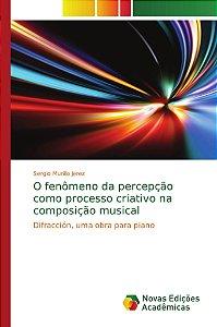 O fenômeno da percepção como processo criativo na composição musical