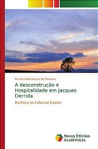A desconstrução e Hospitalidade em Jacques Derrida