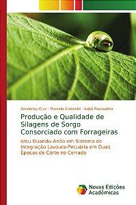 Produção e Qualidade de Silagens de Sorgo Consorciado com Forrageiras