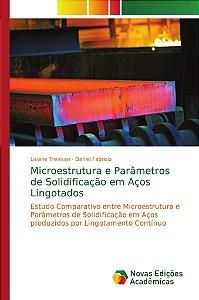 Microestrutura e Parâmetros de Solidificação em Aços Lingotados