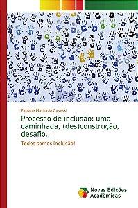 Processo de inclusão: uma caminhada, (des)construção, desafio...
