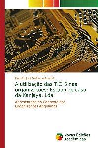 A utilização das TIC`S nas organizações: Estudo de caso da Kanjaya, Lda