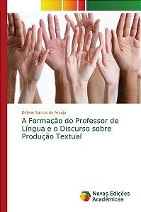 A Formação do Professor de Língua e o Discurso sobre Produção Textual