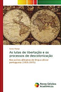 As lutas de libertação e os processos de descolonização