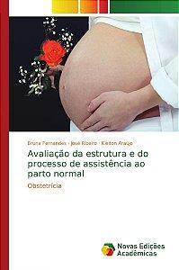 Avaliação da estrutura e do processo de assistência ao parto normal
