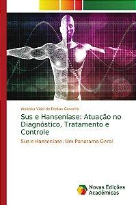 Sus e Hanseníase: Atuação no Diagnóstico, Tratamento e Controle