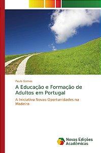 A Educação e Formação de Adultos em Portugal