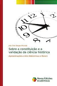 Sobre a constituição e a validação da ciência histórica