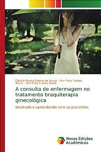 A consulta de enfermagem no tratamento braquiterapia ginecológica