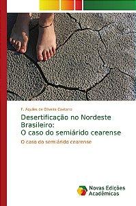 Desertificação no Nordeste Brasileiro: O caso do semiárido cearense