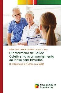 O enfermeiro de Saúde Coletiva no acompanhamento ao idoso com HIV/AIDS