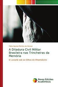 A Ditadura Civil Militar Brasileira nas Trincheiras da Memória