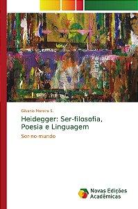 Heidegger: Ser-filosofia, Poesia e Linguagem