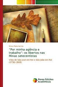 """""""Por minha agência e trabalho"""": os libertos nas Minas setecentistas"""