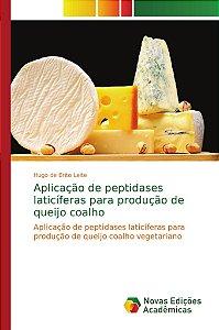 Aplicação de peptidases laticíferas para produção de queijo coalho