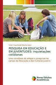PESQUISA EM EDUCAÇÃO E EM JUVENTUDES: inquietações cotidianas