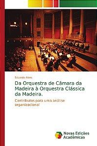 Da Orquestra de Câmara da Madeira à Orquestra Clássica da Madeira.
