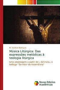 Música Litúrgica: Das expressões melódicas à teologia litúrgica