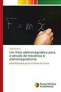 Um freio eletromagnético para o estudo de mecânica e eletromagnetismo