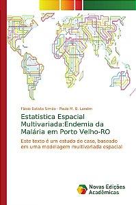 Estatistica Espacial Multivariada:Endemia da Malária em Porto Velho-RO