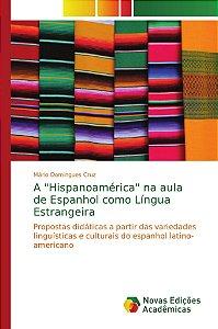 """A """"Hispanoamérica"""" na aula de Espanhol como Língua Estrangeira"""