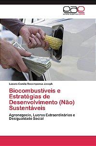 Biocombustíveis e Estratégias de Desenvolvimento (Não) Sustentáveis