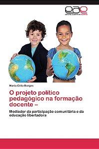O projeto político pedagógico  na formação docente –