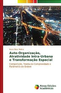Auto-Organização, Atratividade Intra-Urbana e Transformação Espacial