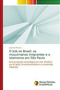 O Islã no Brasil: os muçulmanos imigrantes e o islamismo em São Paulo