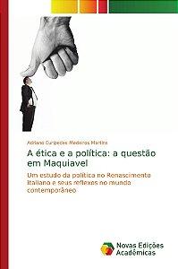A ética e a política: a questão em Maquiavel