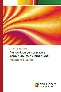 Foz do Iguaçu durante e depois da Itaipu binacional