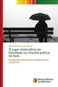 O lugar sistemático da felicidade na filosofia prática de Kant