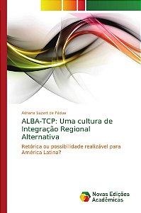 ALBA-TCP: Uma cultura de Integração Regional Alternativa