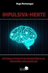 IMPULSIVA-MENTE - ENTENDA O IMPACTO DA NEUROCIÊNCIA NA ESTRATÉGIA DOS NEGÓCIOS