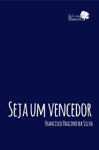 Seja um Vencedor - Francisco Paulino da Silva