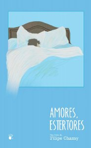 Amores, estertores - autor Filipe Chamy