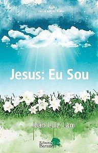 Jesus: Eu Sou - autor João Luiz Lani