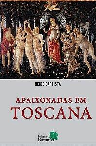 Apaixonadas em Toscana -  autora Neide Baptista
